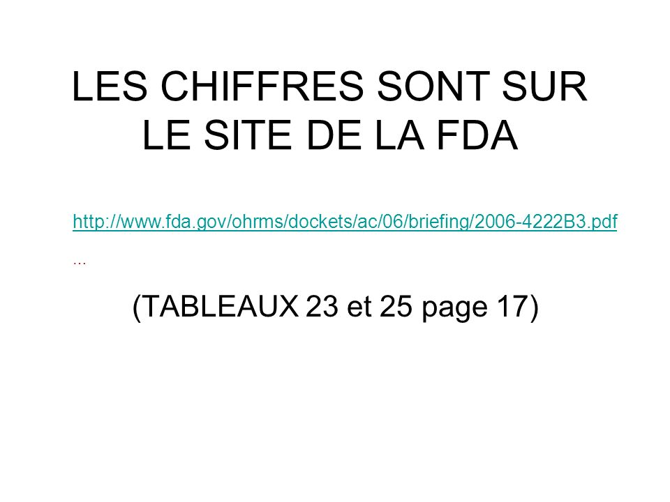 http://www.fda.gov/ohrms/dockets/ac/06/briefing/2006-4222B3.pdf http://www.fda.gov/ohrms/dockets/ac/06/briefing/2006-4222B3.pdf … LES CHIFFRES SONT SU