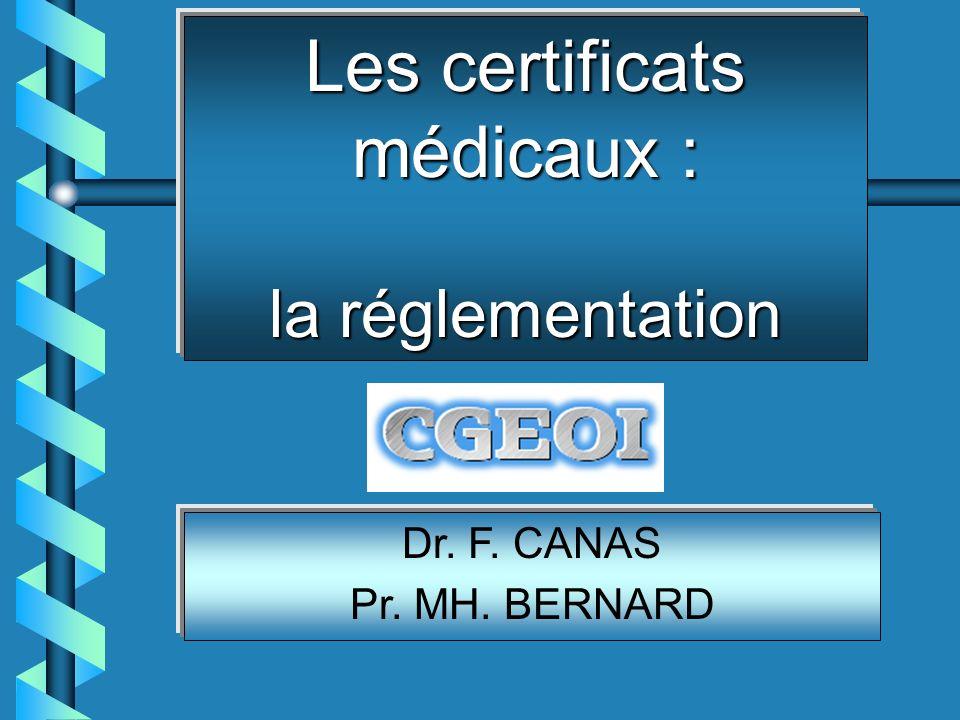 Les certificats médicaux : la réglementation Dr. F. CANAS Pr. MH. BERNARD
