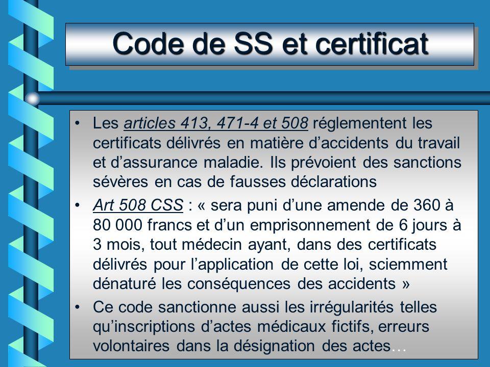 Code de SS et certificat Les articles 413, 471-4 et 508 réglementent les certificats délivrés en matière daccidents du travail et dassurance maladie.