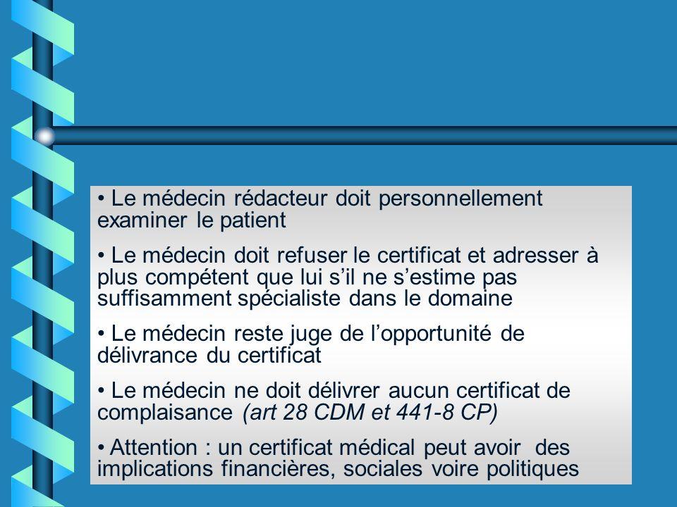 Règles générales Le certificat médical doit être justifié ; vérifier quil servira à faciliter lobtention par son malade des avantages sociaux auxquels