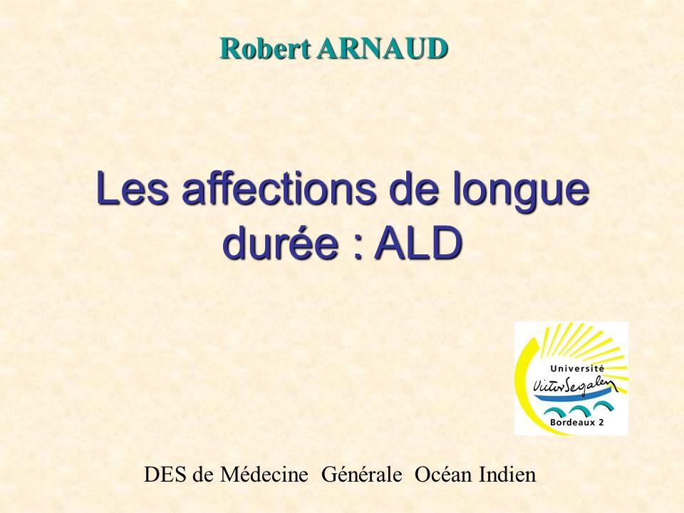 Les affections de longue durée : ALD Robert ARNAUD DES de Médecine Générale Océan Indien
