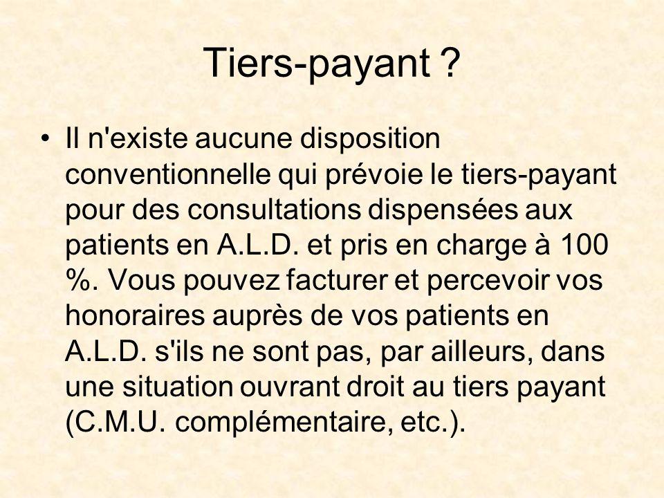Tiers-payant ? Il n'existe aucune disposition conventionnelle qui prévoie le tiers-payant pour des consultations dispensées aux patients en A.L.D. et