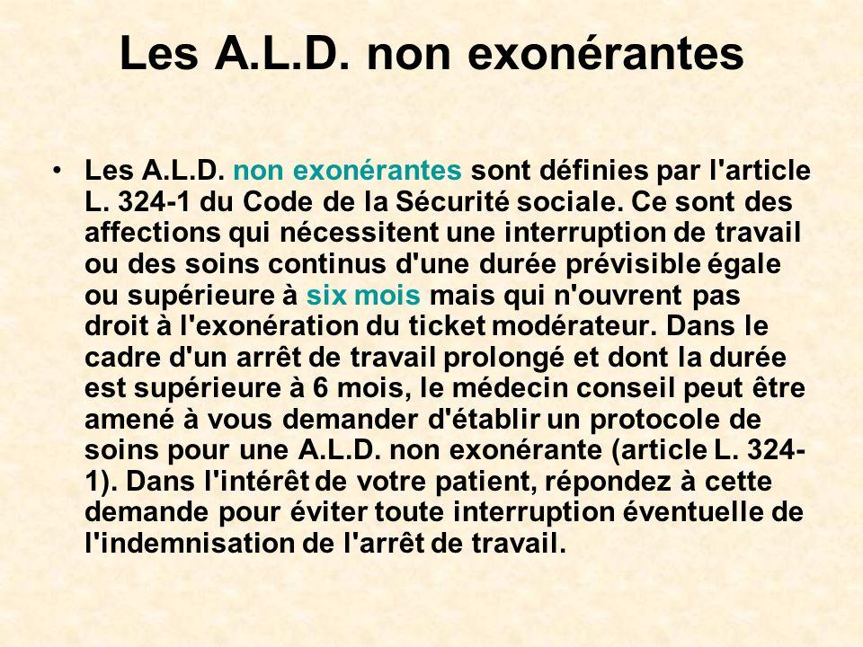 Les A.L.D. non exonérantes Les A.L.D. non exonérantes sont définies par l'article L. 324-1 du Code de la Sécurité sociale. Ce sont des affections qui