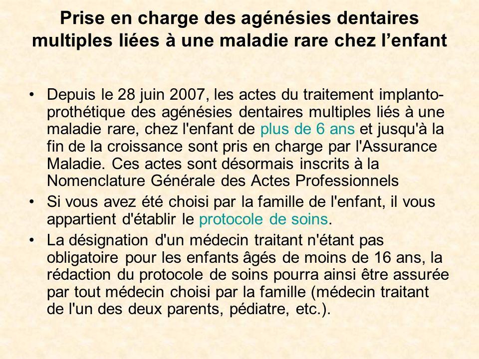 Prise en charge des agénésies dentaires multiples liées à une maladie rare chez lenfant Depuis le 28 juin 2007, les actes du traitement implanto- prot