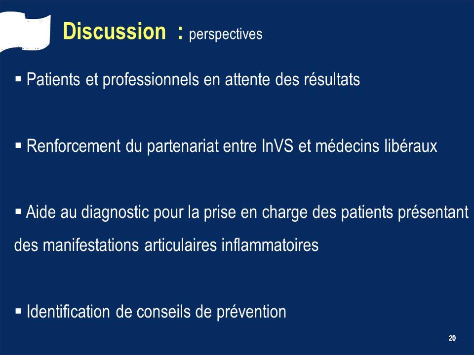 20 Discussion : perspectives Patients et professionnels en attente des résultats Renforcement du partenariat entre InVS et médecins libéraux Aide au d