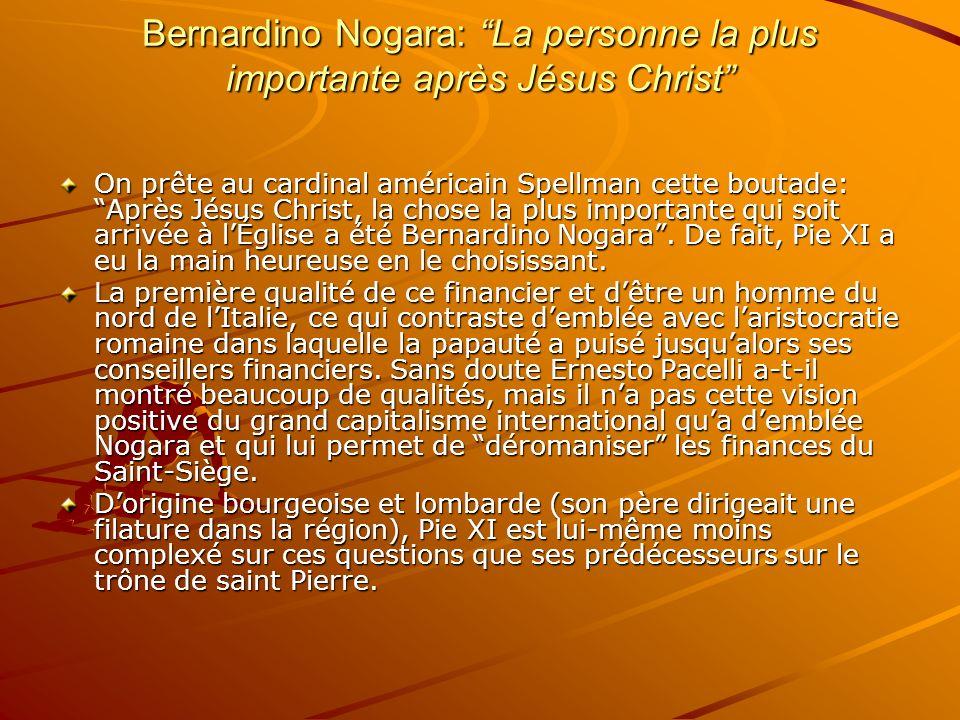 Bernardino Nogara: La personne la plus importante après Jésus Christ On prête au cardinal américain Spellman cette boutade: Après Jésus Christ, la cho