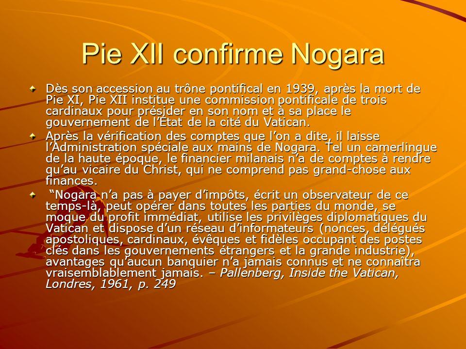 Pie XII confirme Nogara Dès son accession au trône pontifical en 1939, après la mort de Pie XI, Pie XII institue une commission pontificale de trois c