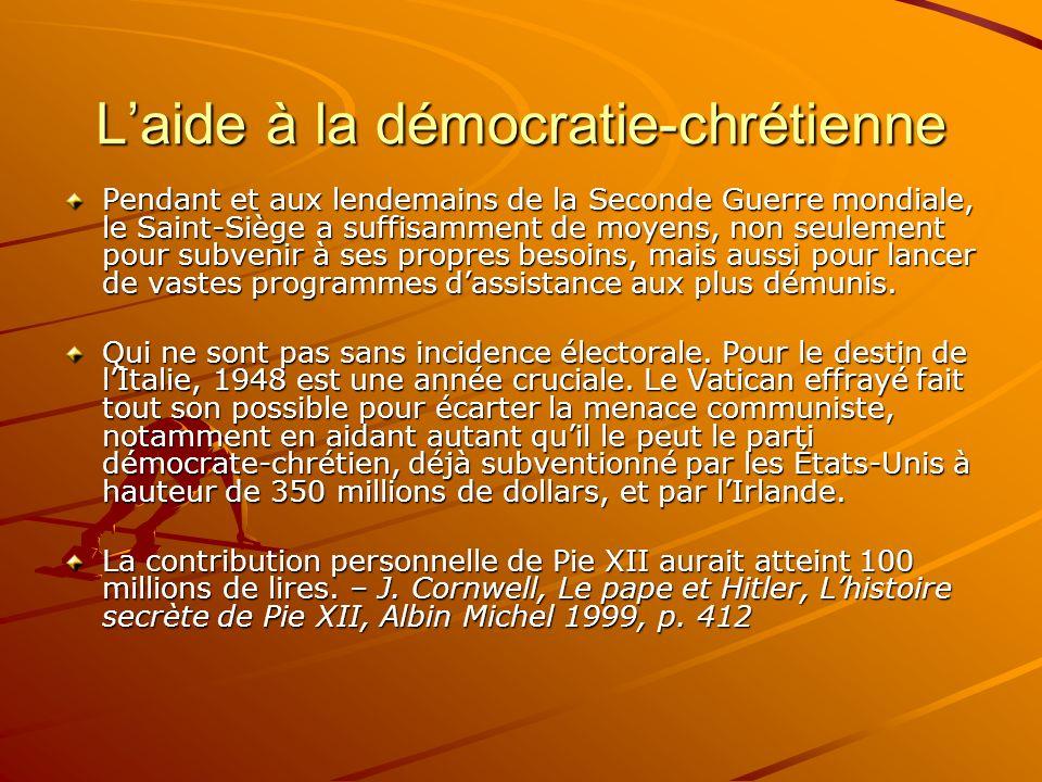 Laide à la démocratie-chrétienne Pendant et aux lendemains de la Seconde Guerre mondiale, le Saint-Siège a suffisamment de moyens, non seulement pour