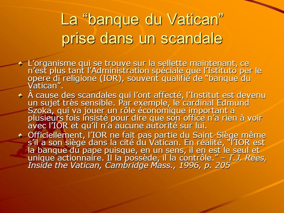 La banque du Vatican prise dans un scandale Lorganisme qui se trouve sur la sellette maintenant, ce nest plus tant lAdministration spéciale que lIstit