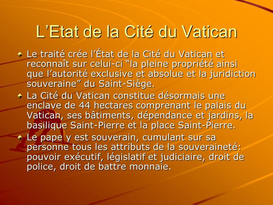 LEtat de la Cité du Vatican Le traité crée lÉtat de la Cité du Vatican et reconnaît sur celui-ci la pleine propriété ainsi que lautorité exclusive et