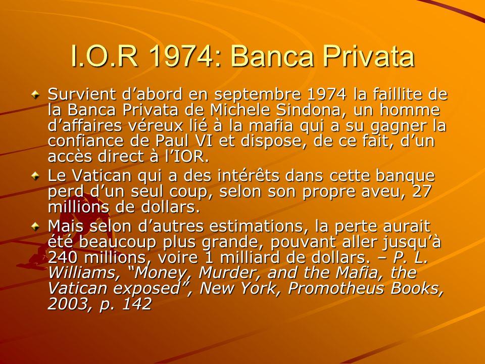 I.O.R 1974: Banca Privata Survient dabord en septembre 1974 la faillite de la Banca Privata de Michele Sindona, un homme daffaires véreux lié à la maf