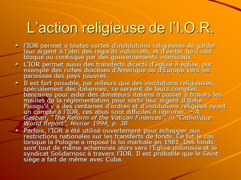 Laction religieuse de lI.O.R. lIOR permet à toutes sortes dinstitutions religieuses de garder leur argent à labri des regards indiscrets, et déviter q