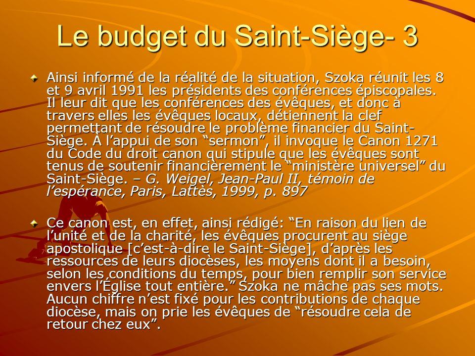Le budget du Saint-Siège- 3 Ainsi informé de la réalité de la situation, Szoka réunit les 8 et 9 avril 1991 les présidents des conférences épiscopales