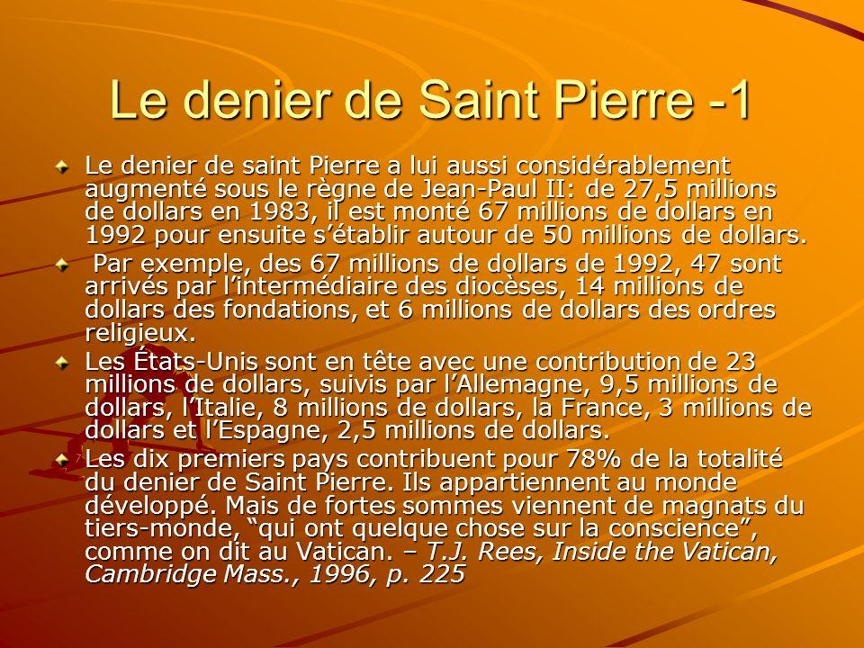 Le denier de Saint Pierre -1 Le denier de saint Pierre a lui aussi considérablement augmenté sous le règne de Jean-Paul II: de 27,5 millions de dollar