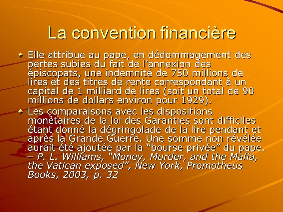 La convention financière Elle attribue au pape, en dédommagement des pertes subies du fait de lannexion des épiscopats, une indemnité de 750 millions