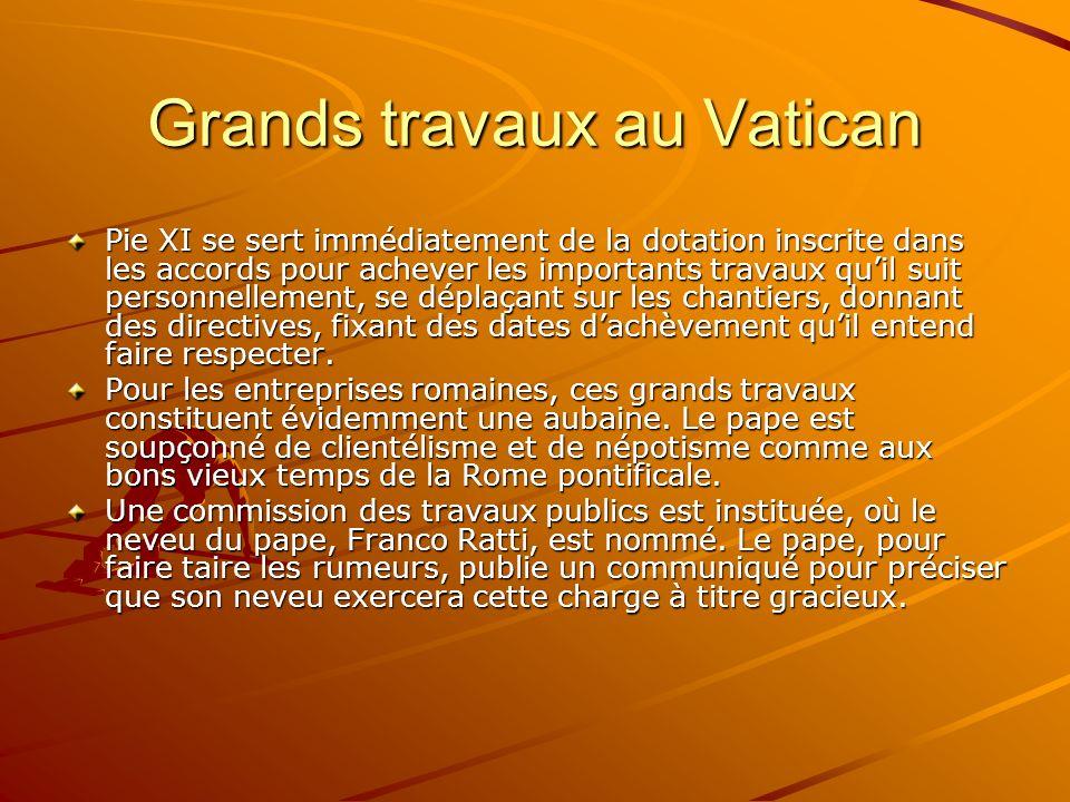 Grands travaux au Vatican Pie XI se sert immédiatement de la dotation inscrite dans les accords pour achever les importants travaux quil suit personne