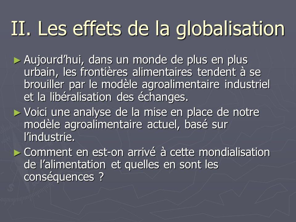 II. Les effets de la globalisation Aujourdhui, dans un monde de plus en plus urbain, les frontières alimentaires tendent à se brouiller par le modèle