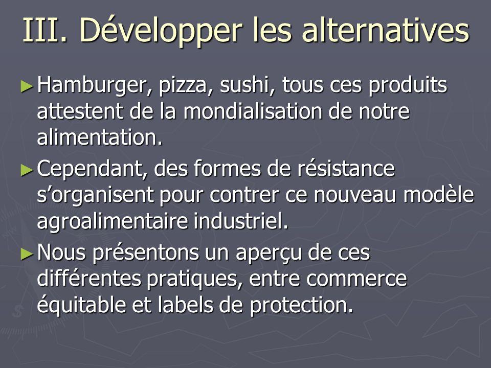 III. Développer les alternatives Hamburger, pizza, sushi, tous ces produits attestent de la mondialisation de notre alimentation. Hamburger, pizza, su