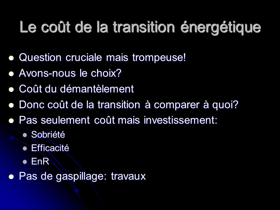 Le coût de la transition énergétique Question cruciale mais trompeuse! Question cruciale mais trompeuse! Avons-nous le choix? Avons-nous le choix? Coû