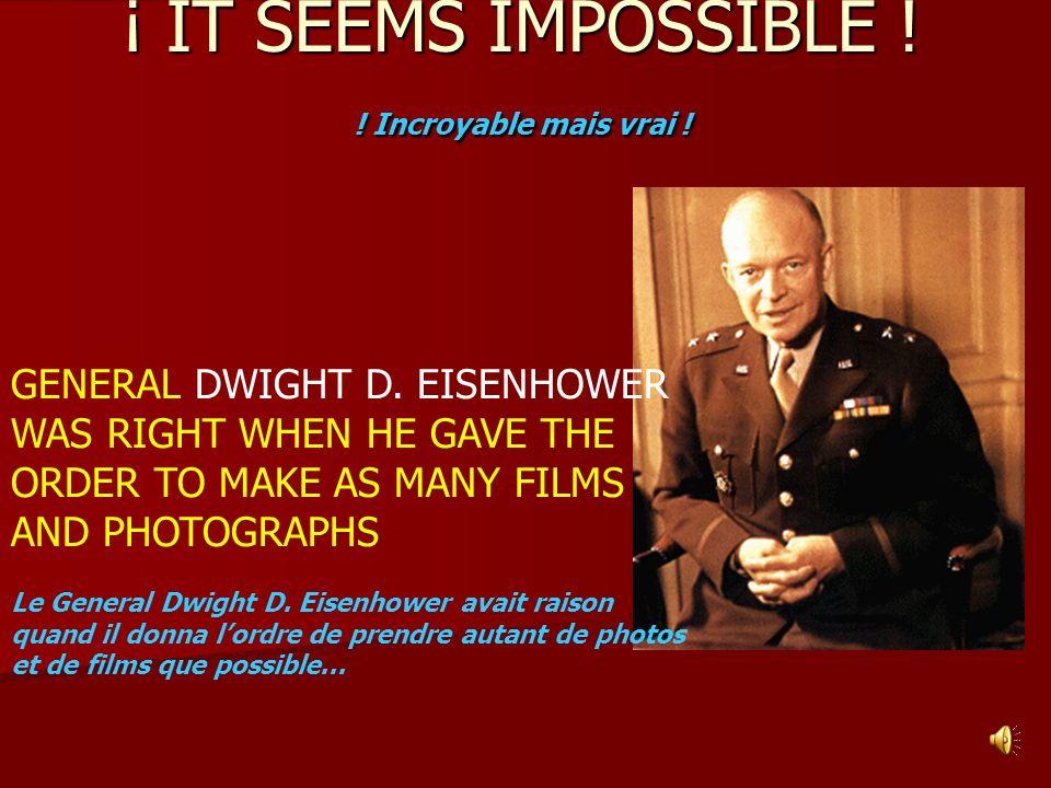 ¡ IT SEEMS IMPOSSIBLE .Incroyable mais vrai . GENERAL DWIGHT D.