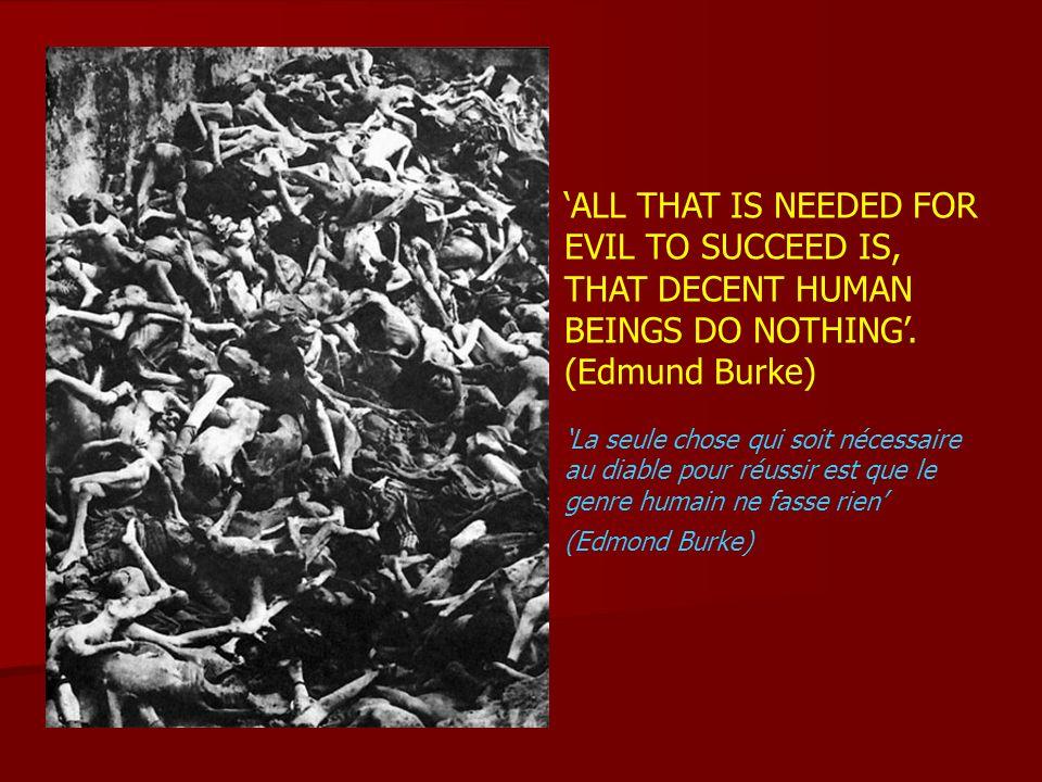 ALL THAT IS NEEDED FOR EVIL TO SUCCEED IS, THAT DECENT HUMAN BEINGS DO NOTHING. (Edmund Burke) La seule chose qui soit nécessaire au diable pour réuss