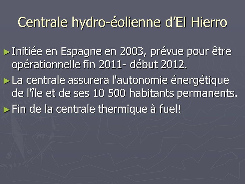 Centrale hydro-éolienne dEl Hierro Initiée en Espagne en 2003, prévue pour être opérationnelle fin 2011- début 2012. Initiée en Espagne en 2003, prévu