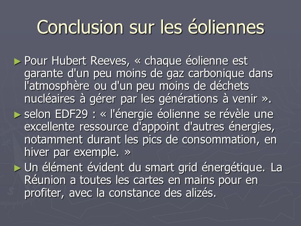 Conclusion sur les éoliennes Pour Hubert Reeves, « chaque éolienne est garante d'un peu moins de gaz carbonique dans l'atmosphère ou d'un peu moins de