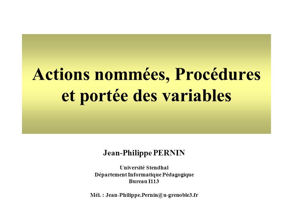 Jean-Philippe PERNIN Université Stendhal Département Informatique Pédagogique Bureau I113 Mél. : Jean-Philippe.Pernin@u-grenoble3.fr Actions nommées,