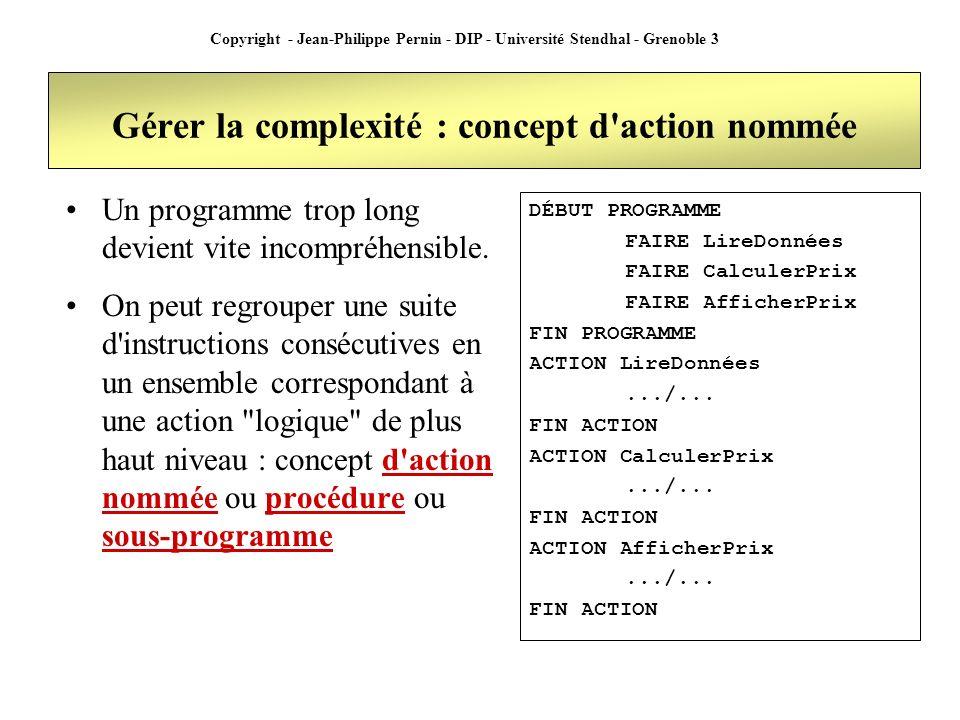 Copyright - Jean-Philippe Pernin - DIP - Université Stendhal - Grenoble 3 Gérer la complexité : concept d action nommée Un programme trop long devient vite incompréhensible.