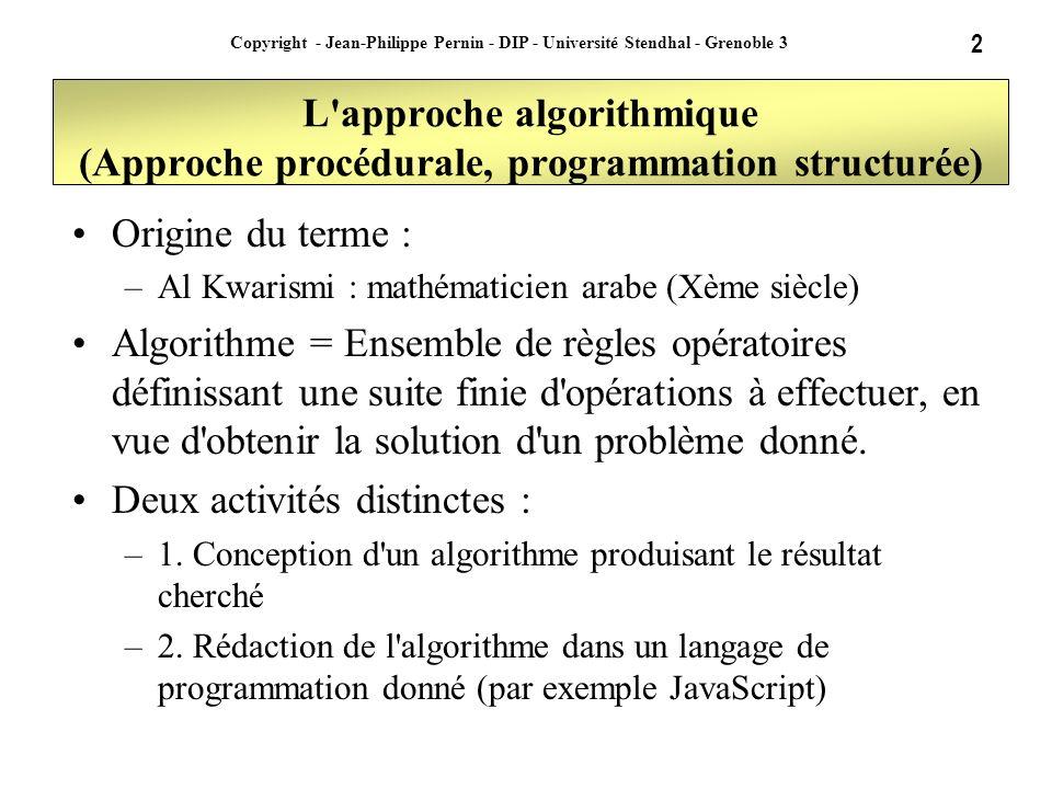 2 Copyright - Jean-Philippe Pernin - DIP - Université Stendhal - Grenoble 3 L'approche algorithmique (Approche procédurale, programmation structurée)
