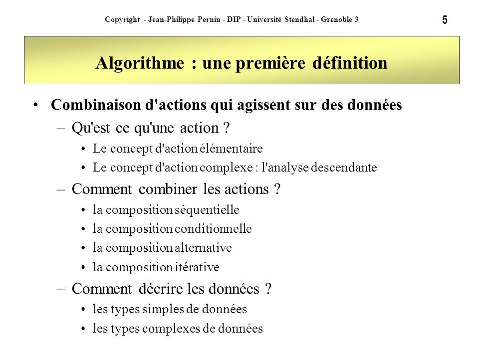5 Copyright - Jean-Philippe Pernin - DIP - Université Stendhal - Grenoble 3 Algorithme : une première définition Combinaison d'actions qui agissent su