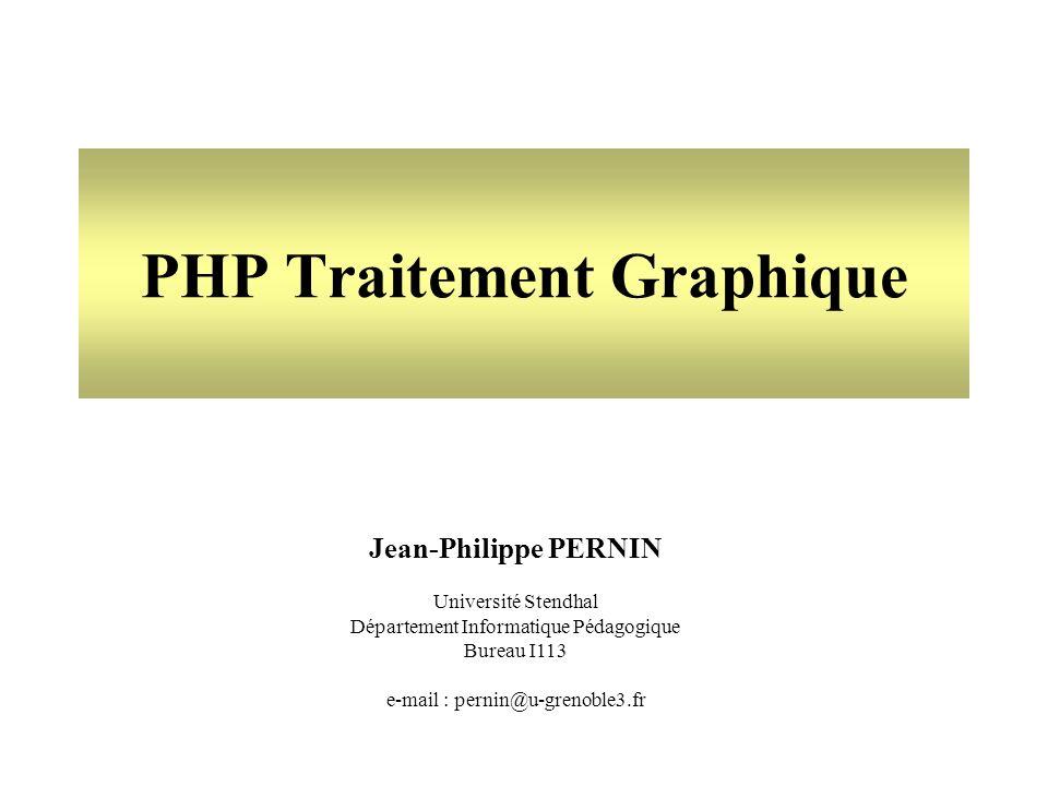 Jean-Philippe PERNIN Université Stendhal Département Informatique Pédagogique Bureau I113 e-mail : pernin@u-grenoble3.fr PHP Traitement Graphique