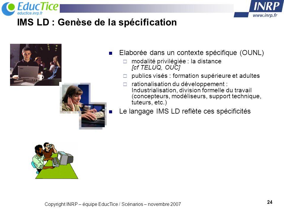 Copyright INRP – équipe EducTice / Scénarios – novembre 2007 25 IMS LD : Un cadre conceptuel marqué Modèle conceptuel Répartition en niveaux Processus de conception suggéré
