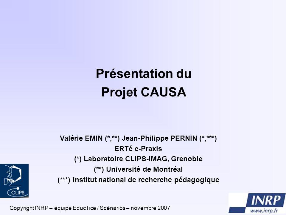 Copyright INRP – équipe EducTice / Scénarios – novembre 20071 Présentation du Projet CAUSA Valérie EMIN (*,**) Jean-Philippe PERNIN (*,***) ERTé e-Pra