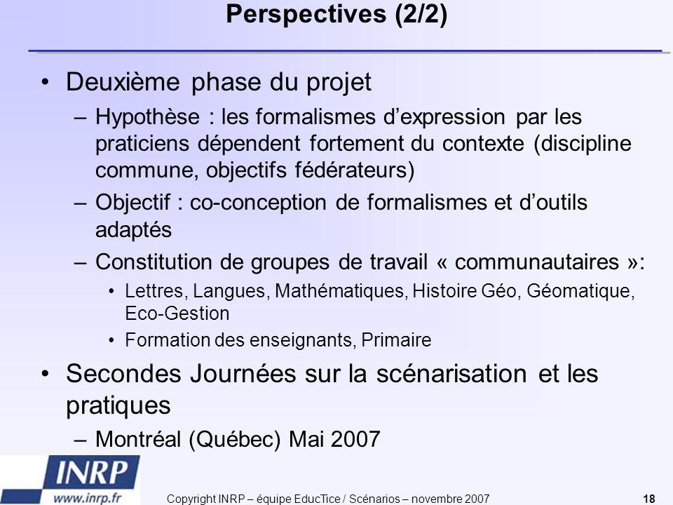 Copyright INRP – équipe EducTice / Scénarios – novembre 200718 Perspectives (2/2) Deuxième phase du projet –Hypothèse : les formalismes dexpression pa