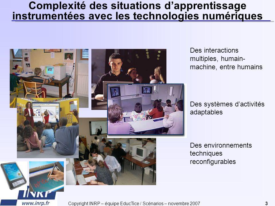Copyright INRP – équipe EducTice / Scénarios – novembre 20073 Complexité des situations dapprentissage instrumentées avec les technologies numériques
