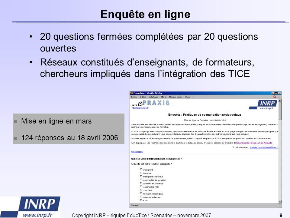 Copyright INRP – équipe EducTice / Scénarios – novembre 20079 Enquête en ligne 20 questions fermées complétées par 20 questions ouvertes Réseaux const