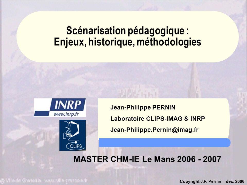 Copyright J.P. Pernin – dec. 2006 Jean-Philippe PERNIN Laboratoire CLIPS-IMAG & INRP Jean-Philippe.Pernin@imag.fr MASTER CHM-IE Le Mans 2006 - 2007 Sc