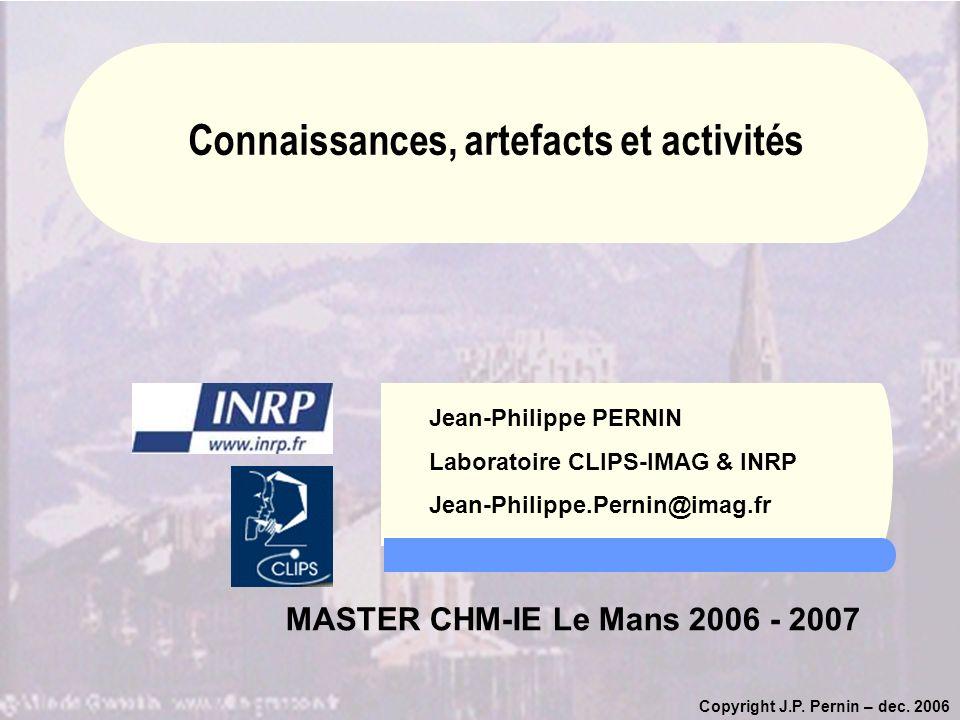 Copyright J.P. Pernin – dec. 2006 Jean-Philippe PERNIN Laboratoire CLIPS-IMAG & INRP Jean-Philippe.Pernin@imag.fr MASTER CHM-IE Le Mans 2006 - 2007 Co