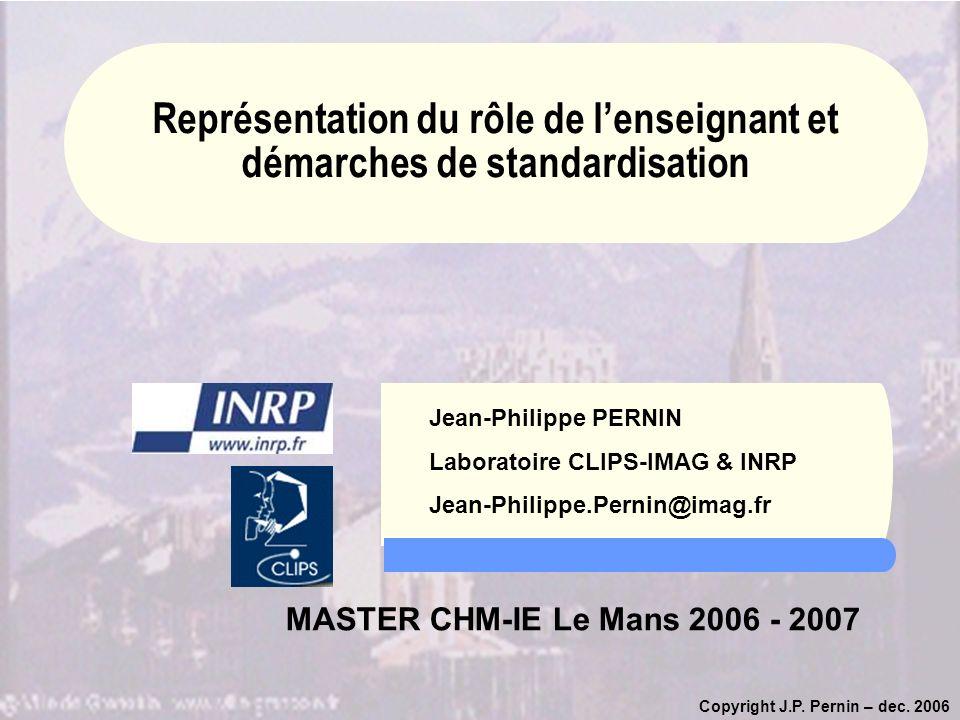 Copyright J.P. Pernin – dec. 2006 Jean-Philippe PERNIN Laboratoire CLIPS-IMAG & INRP Jean-Philippe.Pernin@imag.fr MASTER CHM-IE Le Mans 2006 - 2007 Re