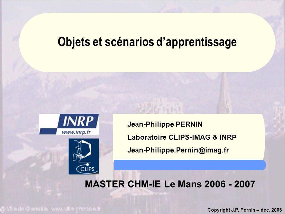 Copyright J.P. Pernin – dec. 2006 Jean-Philippe PERNIN Laboratoire CLIPS-IMAG & INRP Jean-Philippe.Pernin@imag.fr MASTER CHM-IE Le Mans 2006 - 2007 Ob