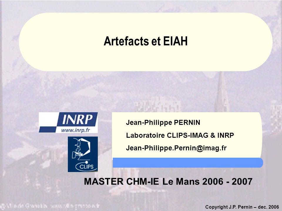 Copyright J.P. Pernin – dec. 2006 Jean-Philippe PERNIN Laboratoire CLIPS-IMAG & INRP Jean-Philippe.Pernin@imag.fr MASTER CHM-IE Le Mans 2006 - 2007 Ar