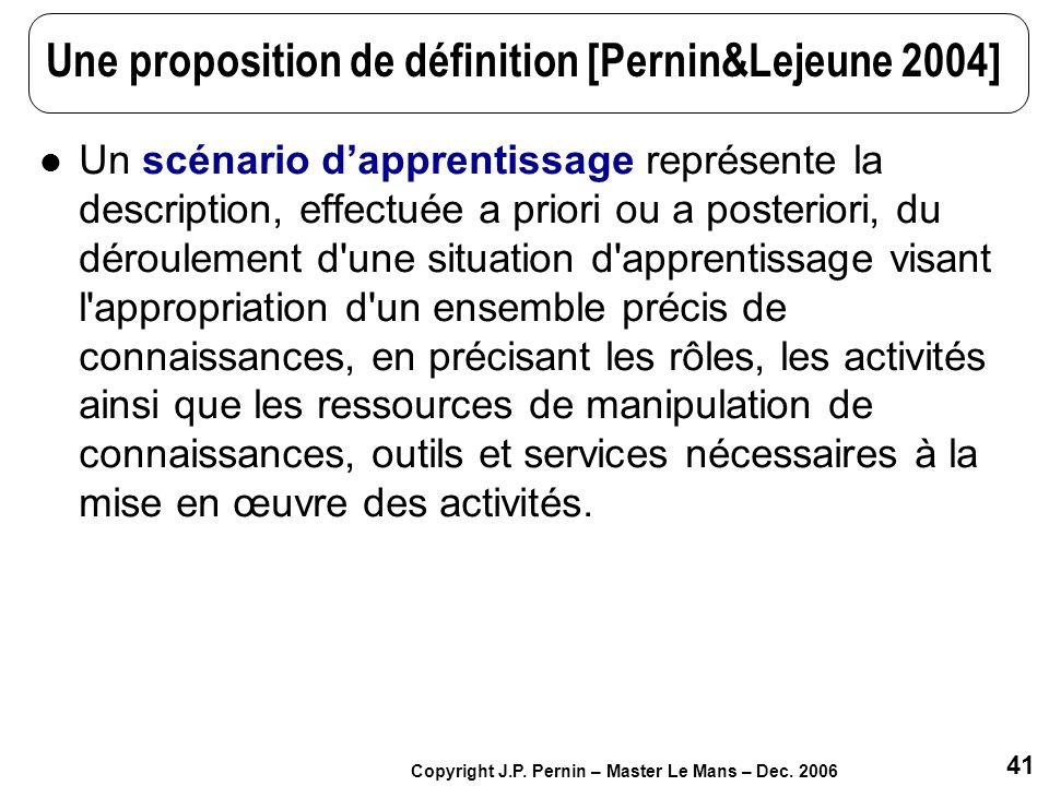 41 Copyright J.P. Pernin – Master Le Mans – Dec. 2006 Une proposition de définition [Pernin&Lejeune 2004] Un scénario dapprentissage représente la des