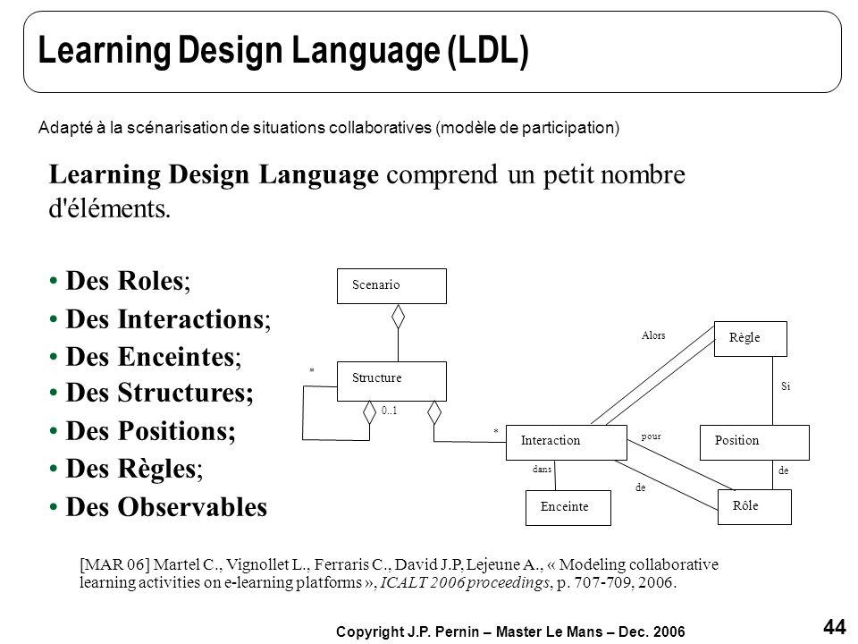 44 Copyright J.P. Pernin – Master Le Mans – Dec. 2006 Learning Design Language (LDL) Learning Design Language comprend un petit nombre d'éléments. Des