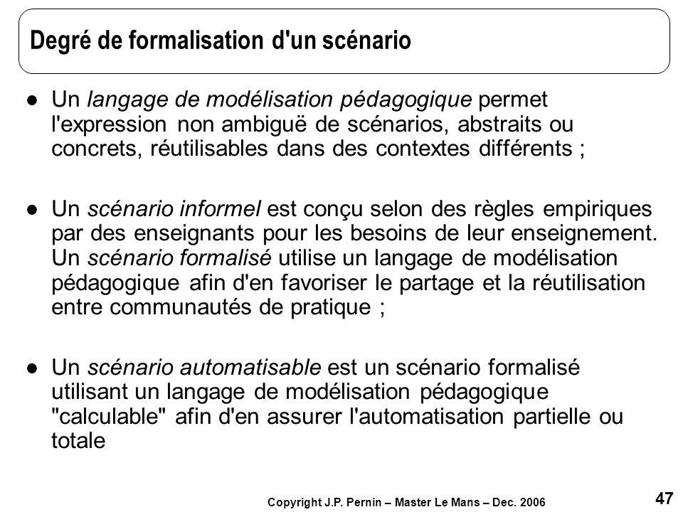 47 Copyright J.P. Pernin – Master Le Mans – Dec. 2006 Degré de formalisation d'un scénario Un langage de modélisation pédagogique permet l'expression