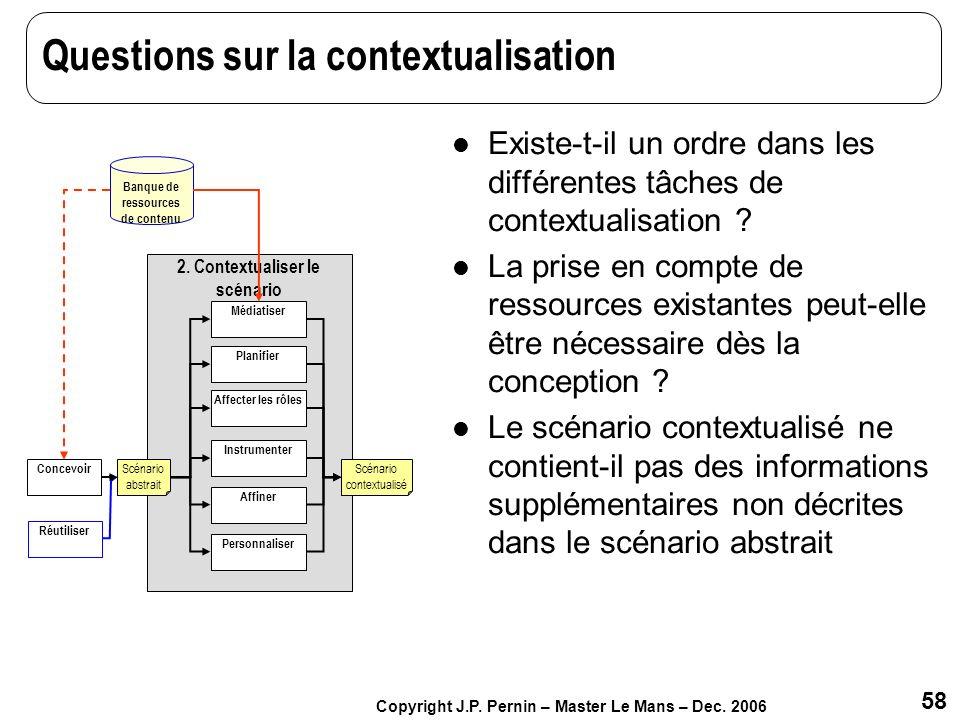 58 Copyright J.P. Pernin – Master Le Mans – Dec. 2006 Questions sur la contextualisation Existe-t-il un ordre dans les différentes tâches de contextua