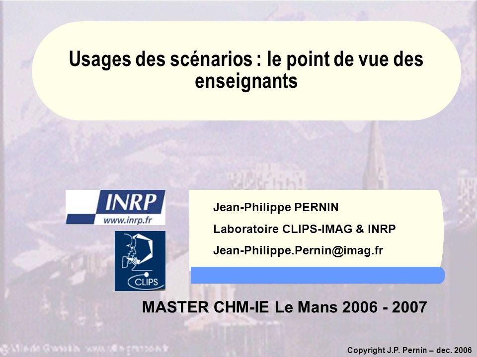 Copyright J.P. Pernin – dec. 2006 Jean-Philippe PERNIN Laboratoire CLIPS-IMAG & INRP Jean-Philippe.Pernin@imag.fr MASTER CHM-IE Le Mans 2006 - 2007 Us
