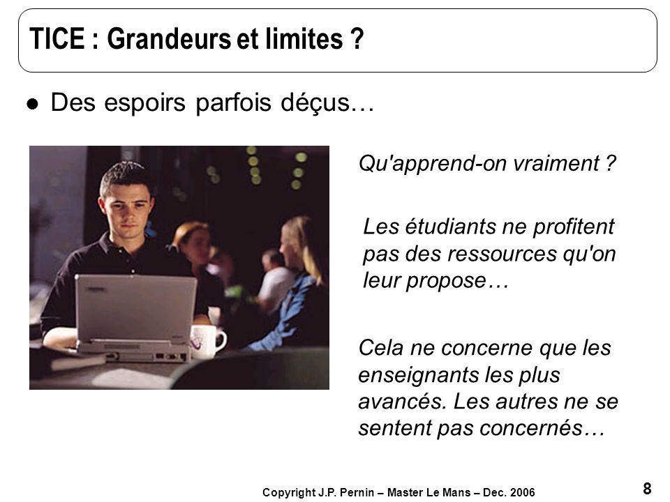8 Copyright J.P. Pernin – Master Le Mans – Dec. 2006 TICE : Grandeurs et limites ? Des espoirs parfois déçus… Qu'apprend-on vraiment ? Cela ne concern