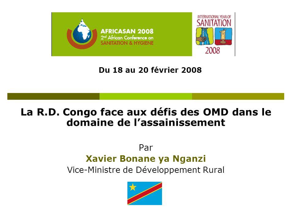 La R.D. Congo face aux défis des OMD dans le domaine de lassainissement Par Xavier Bonane ya Nganzi Vice-Ministre de Développement Rural Du 18 au 20 f
