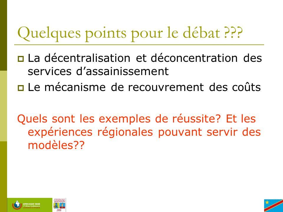 Quelques points pour le débat ??? La décentralisation et déconcentration des services dassainissement Le mécanisme de recouvrement des coûts Quels son